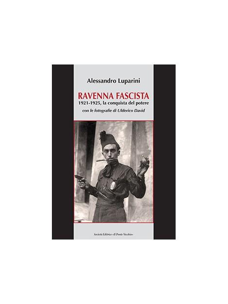 Ravenna fascista. 1921-1925 la conquista del potere