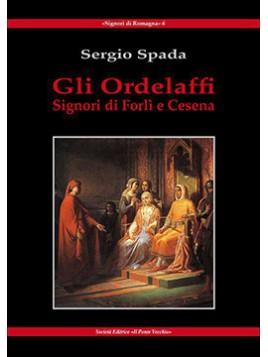Gli Ordelaffi. Signori di Forlì e Cesena