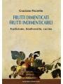 Frutti dimenticati frutti indimenticabili. Tradizione, biodiversità, cucina