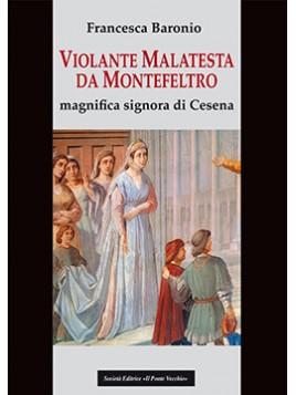 Violante Malatesta da Montefeltro. Magnifica signora di Cesena
