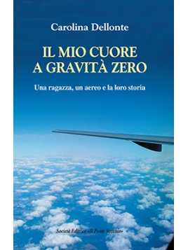 IL MIO CUORE A GRAVITÀ ZERO. Una ragazza, un aereo e la loro storia