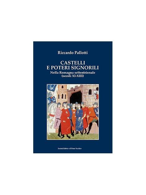 Castelli e  poteri signorili nella Romagna settentrionale  (secoli xi-xiii)