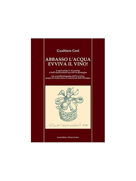 Abbasso l'acqua evviva il vino! Canti satirici e di osteria  e balli tradizionali raccolti in Romagna