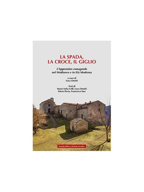 LA SPADA,  LA CROCE, IL GIGLIO.  L'Appennino romagnolo  nel Medioevo e in Età Moderna