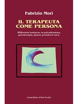 IL TERAPEUTA COME PERSONA. Riflessioni notturne su psicodramma, psicoterapia, ipnosi, prendersi cura.