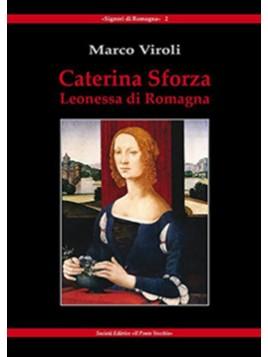 Caterina Sforza. Leonessa di Romagna