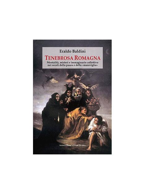 Tenebrosa Romagna. Mentalità, misteri e immaginario collettivo nei secoli della paura e della «maraviglia»