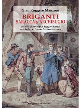 Briganti saracca & archibugo. Quella Romagna leggendaria, spietata, criminale, banditesca