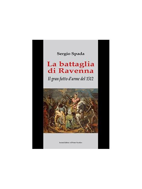 La battaglia di Ravenna. Il gran fatto d'arme del 1512